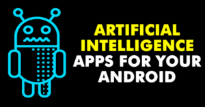 Best Artificial Intelligence Apps For Your Android Phone